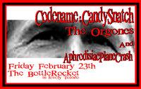 Codename: Candysnatch, The Orgones, Aphrodisiac Planecrash -  The Bottle Rocket 02/23/01