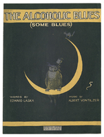 The alcoholic blues : (some blues) / words by Edward Laska music by Albert Von Tilzer