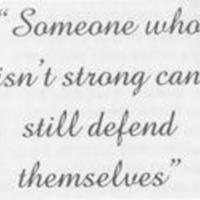 """""""Someone who isn't strong can still defend themselves."""""""